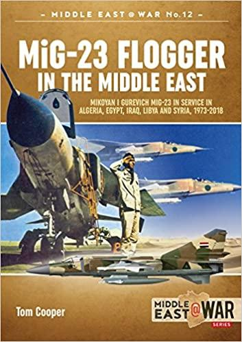MIG-23 FLOGGER IN THE MIDDDLE EAST Mikonyan I Gurevich Mig-23 in Service in Algeria, Egypt, Iraq, Libya and Syria 1973 until Today_6000